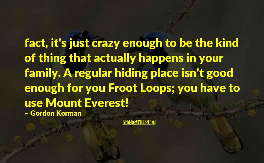 Your Crazy Family Sayings By Gordon Korman: fact, it's just crazy enough to be the kind of thing that actually happens in