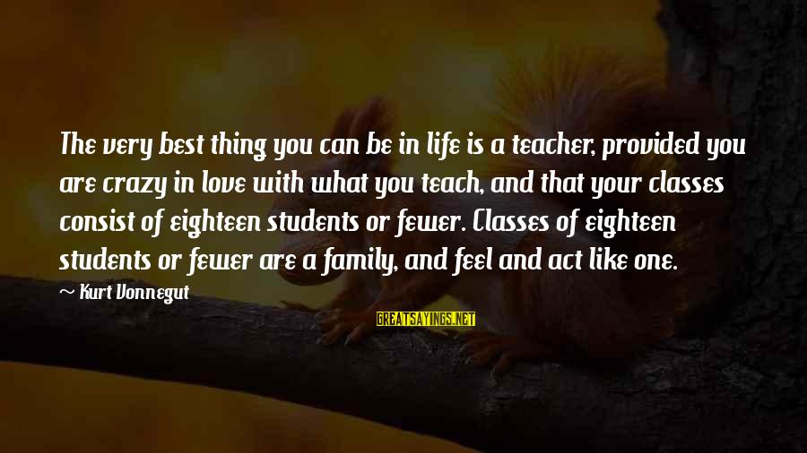 Your Crazy Family Sayings By Kurt Vonnegut: The very best thing you can be in life is a teacher, provided you are