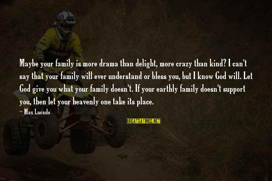 Your Crazy Family Sayings By Max Lucado: Maybe your family is more drama than delight, more crazy than kind? I can't say
