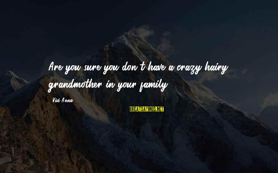 Your Crazy Family Sayings By Vivi Anna: Are you sure you don't have a crazy hairy grandmother in your family?
