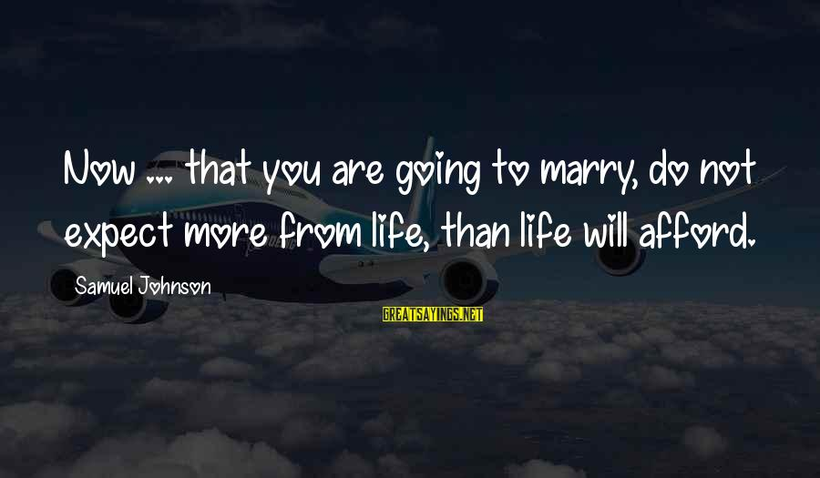 Your Crush Texting You Sayings By Samuel Johnson: Now ... that you are going to marry, do not expect more from life, than