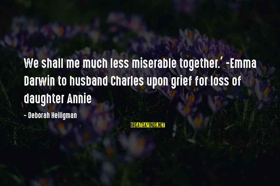 Your Daughter And Husband Sayings By Deborah Heiligman: We shall me much less miserable together.' -Emma Darwin to husband Charles upon grief for