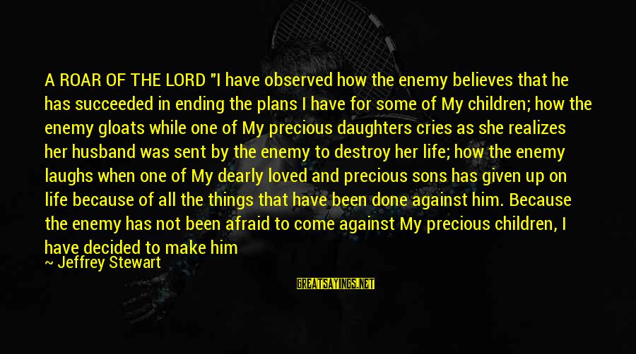"Your Daughter And Husband Sayings By Jeffrey Stewart: A ROAR OF THE LORD ""I have observed how the enemy believes that he has"