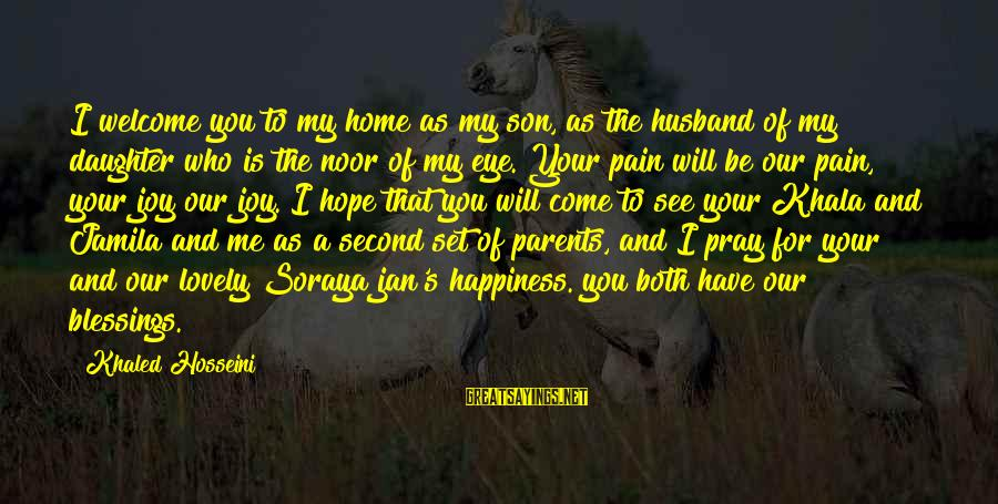 Your Daughter And Husband Sayings By Khaled Hosseini: I welcome you to my home as my son, as the husband of my daughter