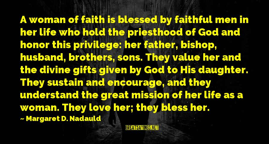 Your Daughter And Husband Sayings By Margaret D. Nadauld: A woman of faith is blessed by faithful men in her life who hold the