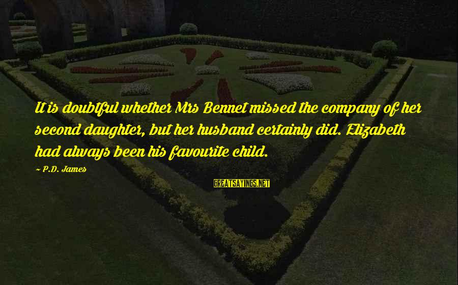 Your Daughter And Husband Sayings By P.D. James: It is doubtful whether Mrs Bennet missed the company of her second daughter, but her