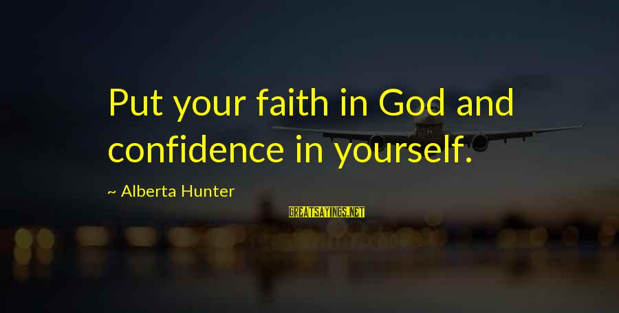 Your Faith In God Sayings By Alberta Hunter: Put your faith in God and confidence in yourself.