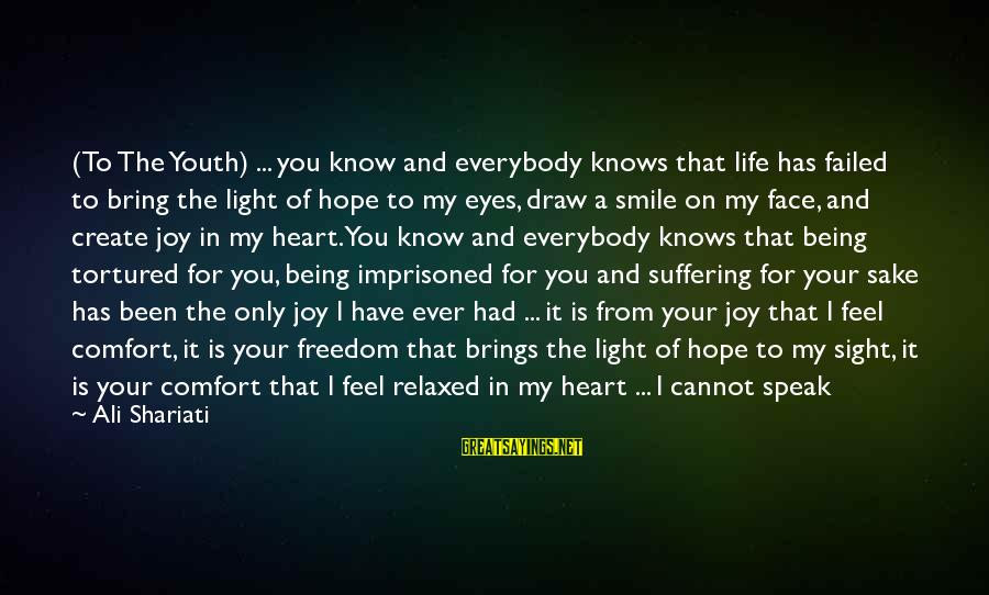 Your Faith In God Sayings By Ali Shariati: (To The Youth) ... you know and everybody knows that life has failed to bring