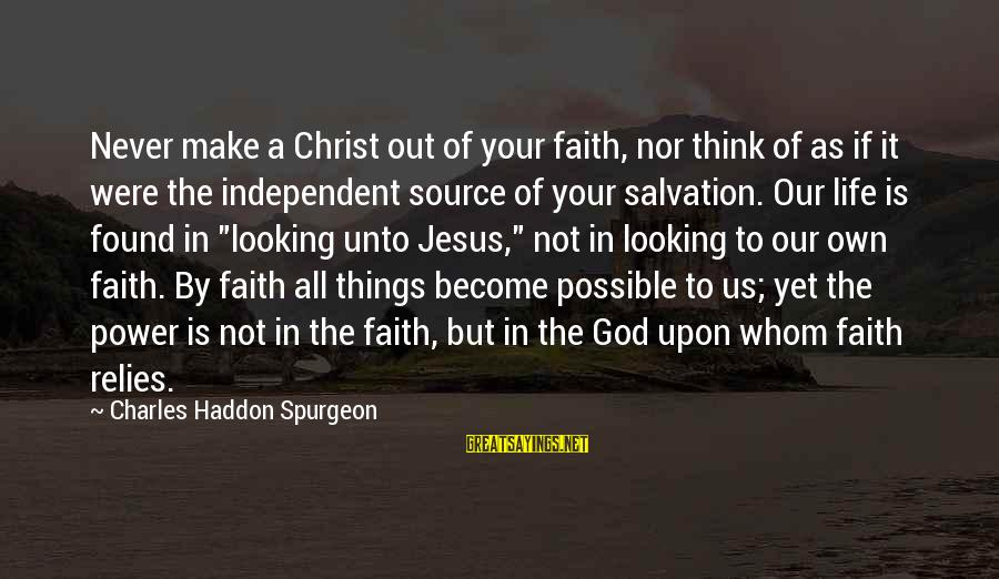 Your Faith In God Sayings By Charles Haddon Spurgeon: Never make a Christ out of your faith, nor think of as if it were