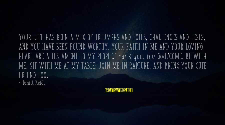 Your Faith In God Sayings By Daniel Keidl: YOUR LIFE HAS BEEN A MIX OF TRIUMPHS AND TOILS, CHALLENGES AND TESTS, AND YOU