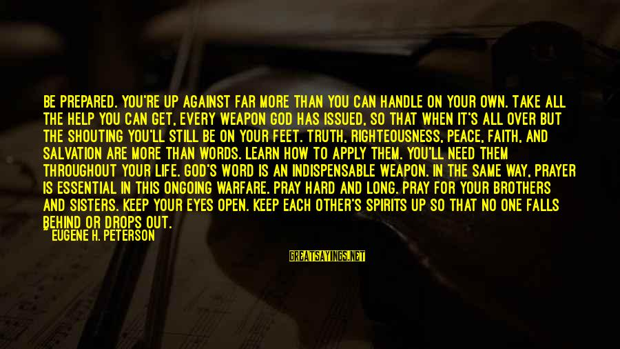 Your Faith In God Sayings By Eugene H. Peterson: Be prepared. You're up against far more than you can handle on your own. Take