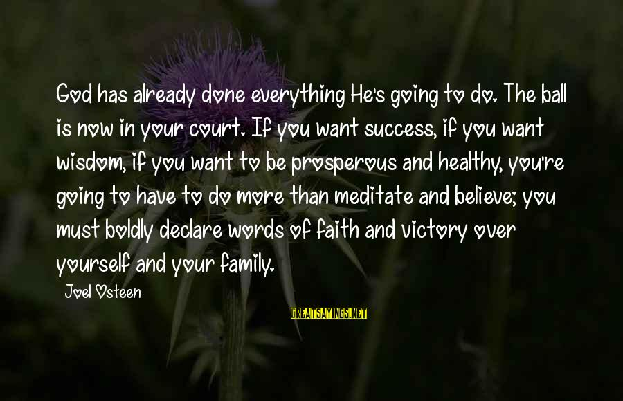 Your Faith In God Sayings By Joel Osteen: God has already done everything He's going to do. The ball is now in your