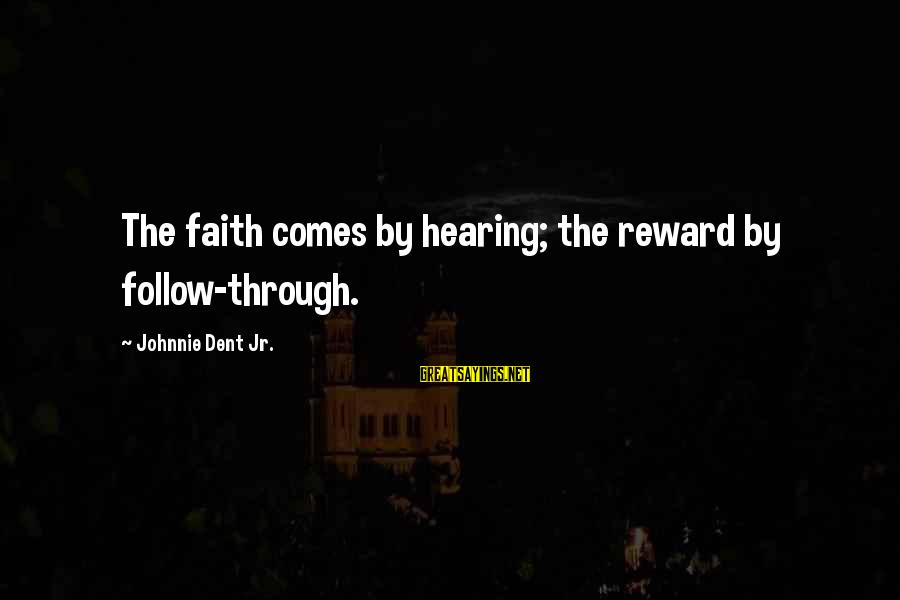 Your Faith In God Sayings By Johnnie Dent Jr.: The faith comes by hearing; the reward by follow-through.
