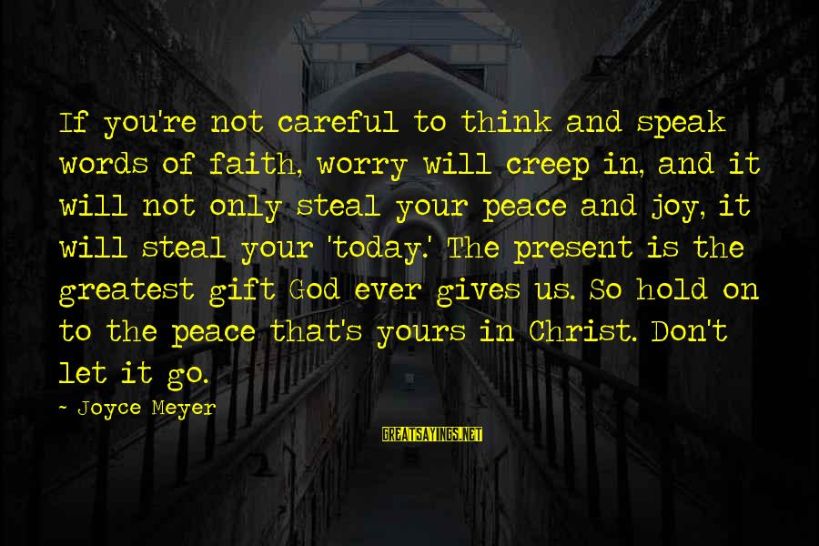 Your Faith In God Sayings By Joyce Meyer: If you're not careful to think and speak words of faith, worry will creep in,