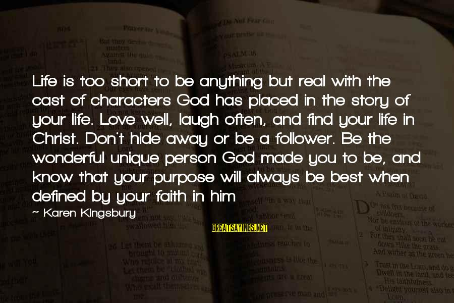 Your Faith In God Sayings By Karen Kingsbury: Life is too short to be anything but real with the cast of characters God