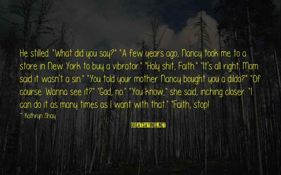 """Your Faith In God Sayings By Kathryn Shay: He stilled. """"What did you say?"""" """"A few years ago, Nancy took me to a"""
