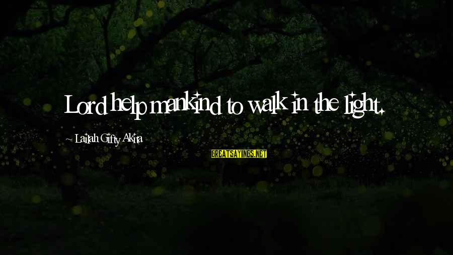 Your Faith In God Sayings By Lailah Gifty Akita: Lord help mankind to walk in the light.