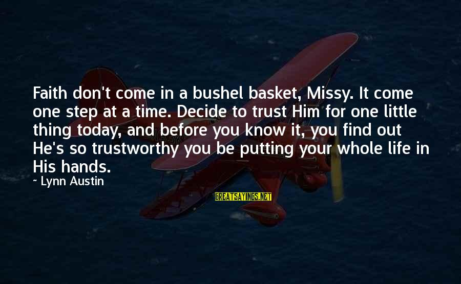 Your Faith In God Sayings By Lynn Austin: Faith don't come in a bushel basket, Missy. It come one step at a time.