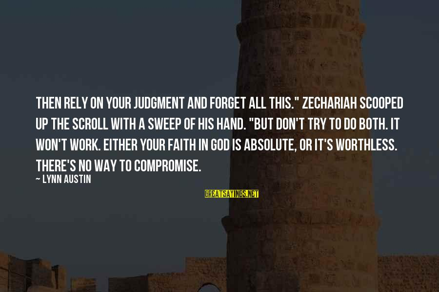 """Your Faith In God Sayings By Lynn Austin: Then rely on your judgment and forget all this."""" Zechariah scooped up the scroll with"""