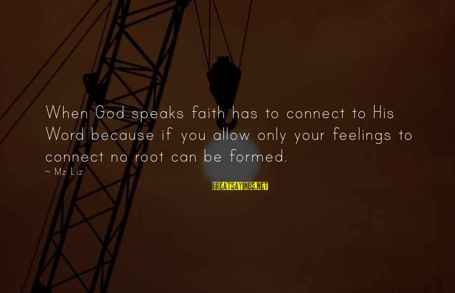 Your Faith In God Sayings By Mz Liz: When God speaks faith has to connect to His Word because if you allow only