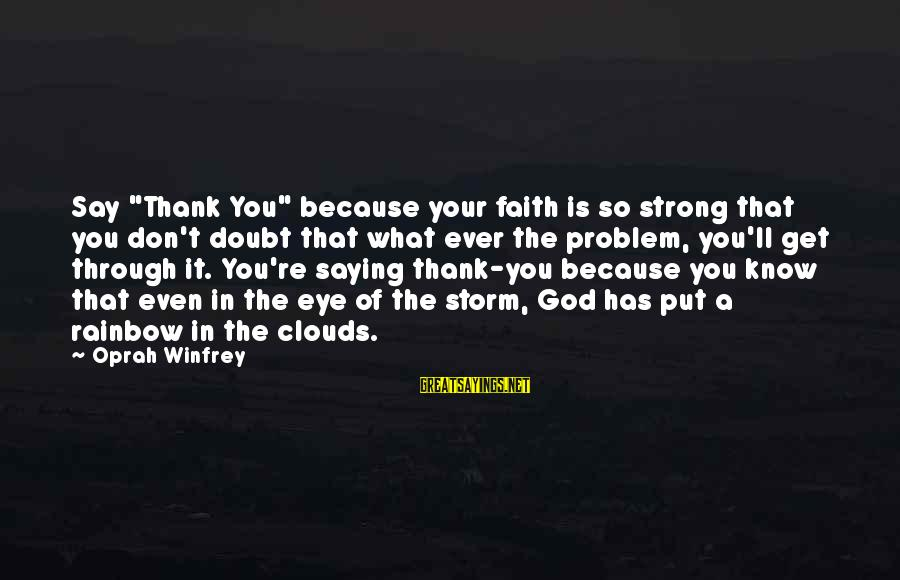 """Your Faith In God Sayings By Oprah Winfrey: Say """"Thank You"""" because your faith is so strong that you don't doubt that what"""