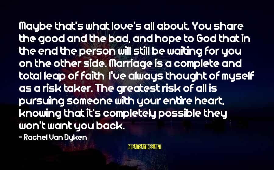 Your Faith In God Sayings By Rachel Van Dyken: Maybe that's what love's all about. You share the good and the bad, and hope