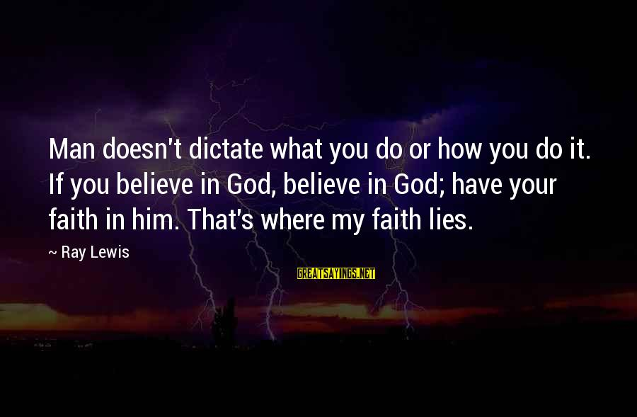 Your Faith In God Sayings By Ray Lewis: Man doesn't dictate what you do or how you do it. If you believe in
