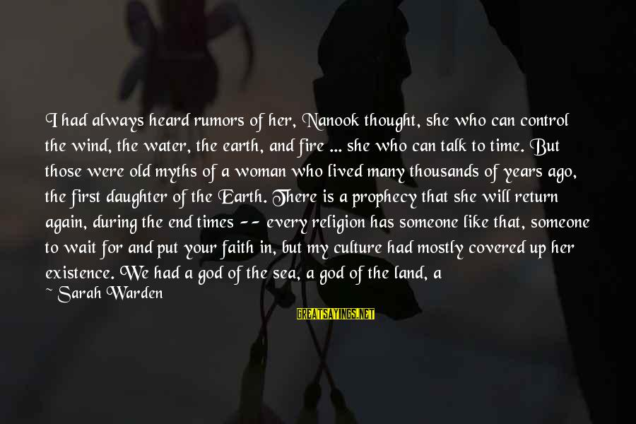 Your Faith In God Sayings By Sarah Warden: I had always heard rumors of her, Nanook thought, she who can control the wind,
