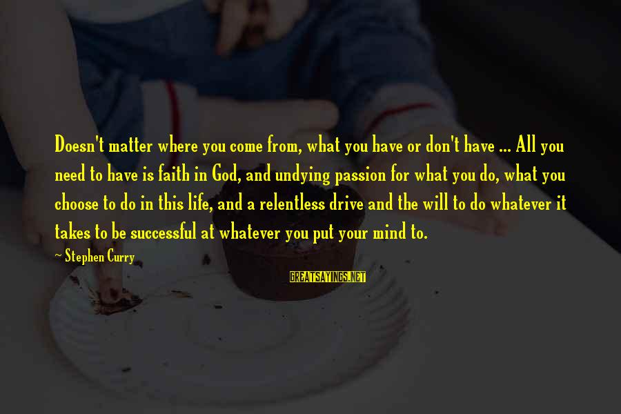 Your Faith In God Sayings By Stephen Curry: Doesn't matter where you come from, what you have or don't have ... All you