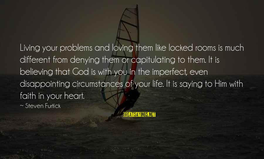 Your Faith In God Sayings By Steven Furtick: Living your problems and loving them like locked rooms is much different from denying them