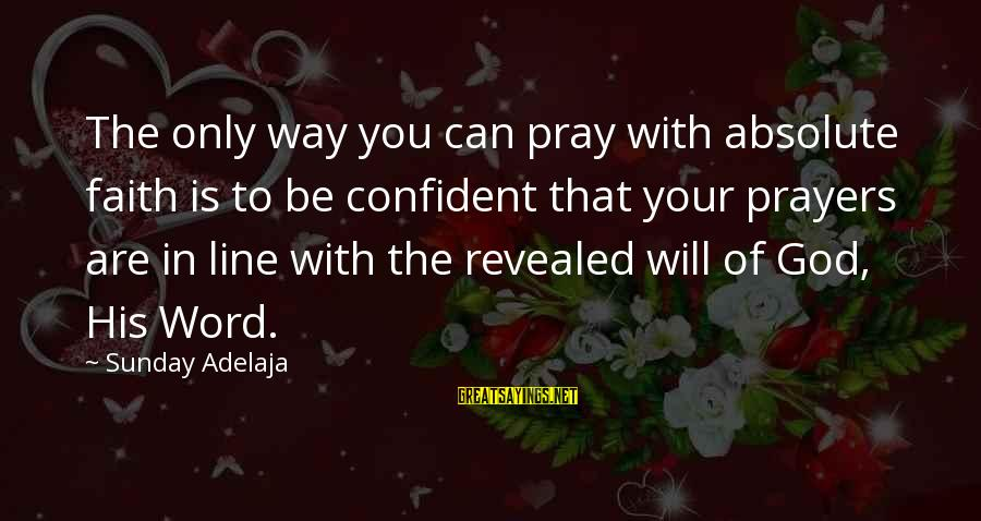 Your Faith In God Sayings By Sunday Adelaja: The only way you can pray with absolute faith is to be confident that your