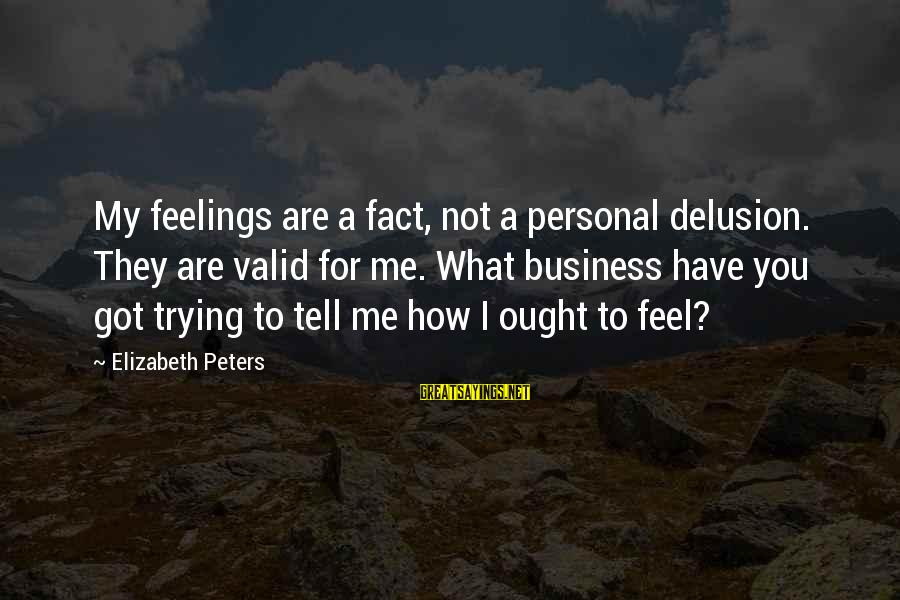 Your Feelings Are Valid Sayings By Elizabeth Peters: My feelings are a fact, not a personal delusion. They are valid for me. What