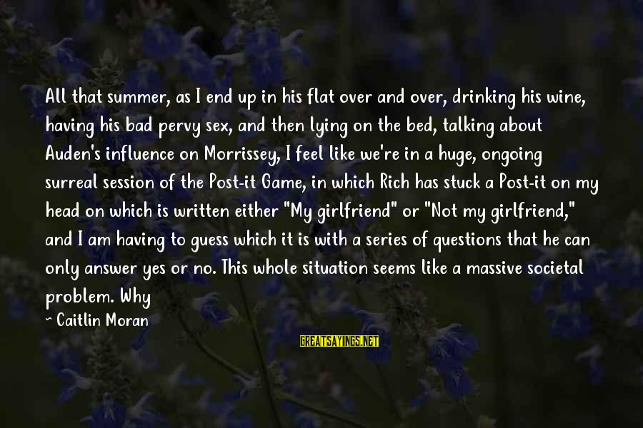 Your Girlfriend Lying To You Sayings By Caitlin Moran: All that summer, as I end up in his flat over and over, drinking his