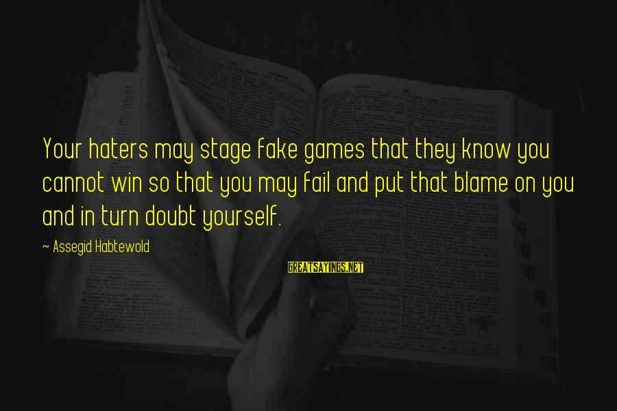 Your Haters Sayings By Assegid Habtewold: Your haters may stage fake games that they know you cannot win so that you