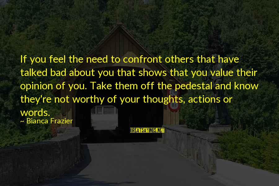 Your Haters Sayings By Bianca Frazier: If you feel the need to confront others that have talked bad about you that