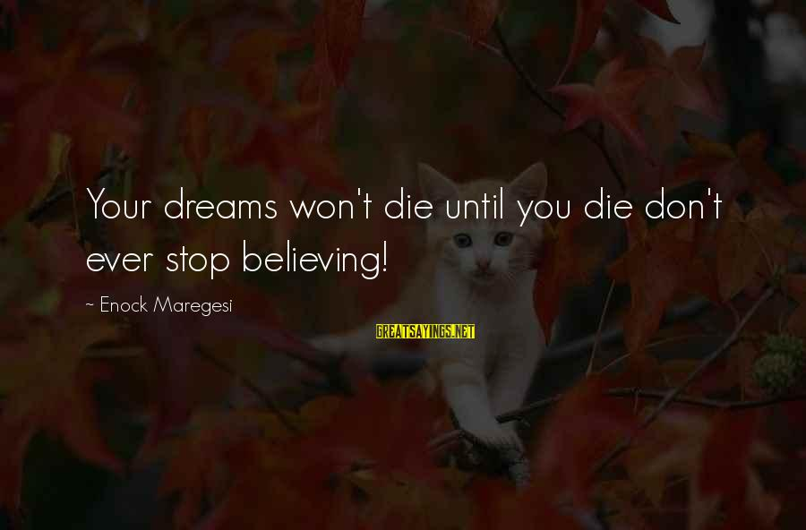 Your Haters Sayings By Enock Maregesi: Your dreams won't die until you die don't ever stop believing!
