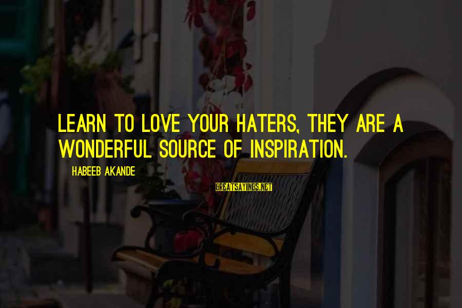 Your Haters Sayings By Habeeb Akande: Learn to love your haters, they are a wonderful source of inspiration.
