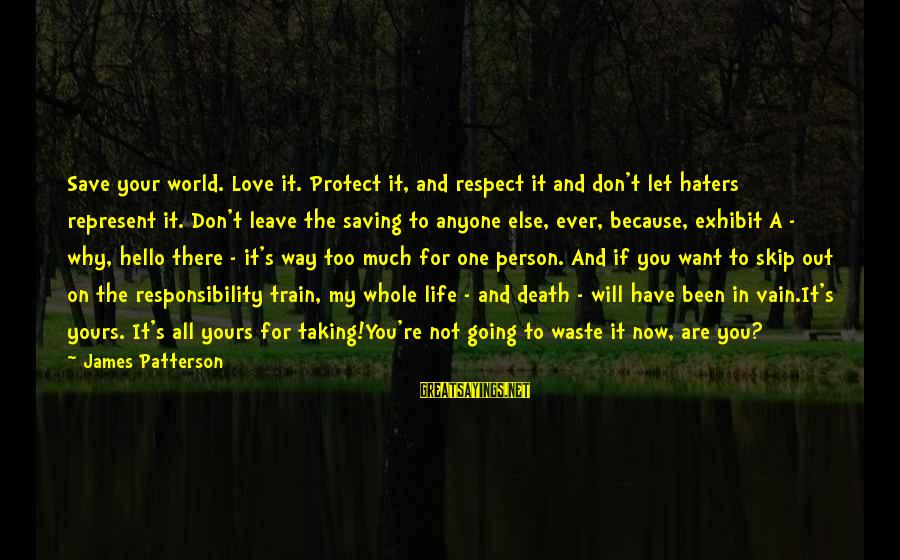 Your Haters Sayings By James Patterson: Save your world. Love it. Protect it, and respect it and don't let haters represent