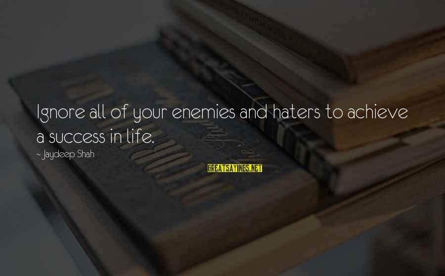 Your Haters Sayings By Jaydeep Shah: Ignore all of your enemies and haters to achieve a success in life.