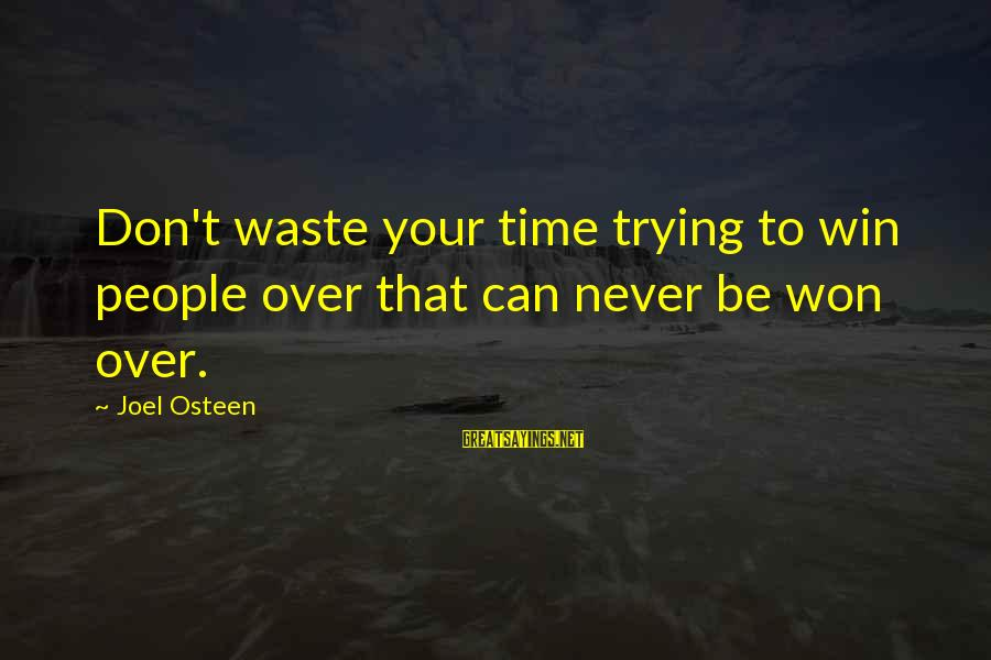 Your Haters Sayings By Joel Osteen: Don't waste your time trying to win people over that can never be won over.