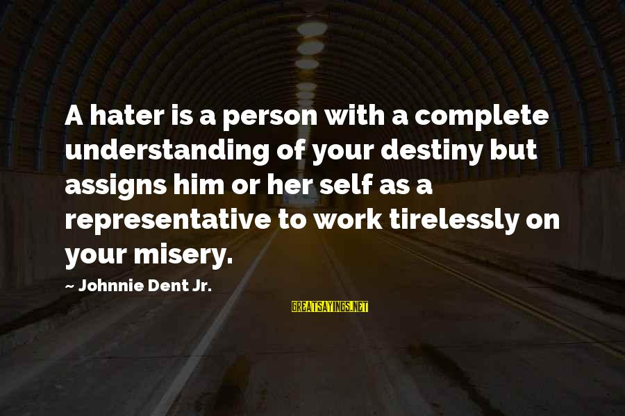 Your Haters Sayings By Johnnie Dent Jr.: A hater is a person with a complete understanding of your destiny but assigns him