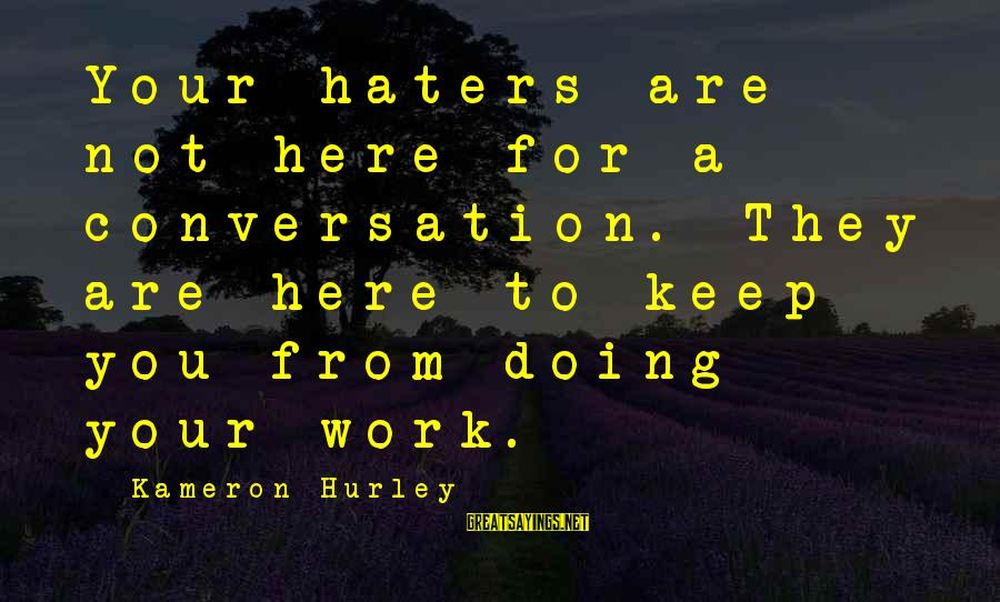 Your Haters Sayings By Kameron Hurley: Your haters are not here for a conversation. They are here to keep you from