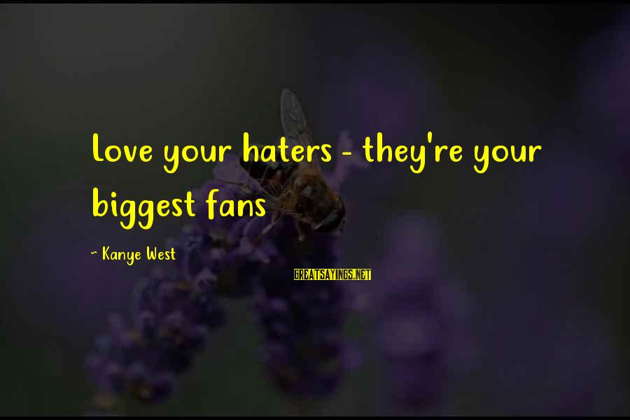 Your Haters Sayings By Kanye West: Love your haters - they're your biggest fans