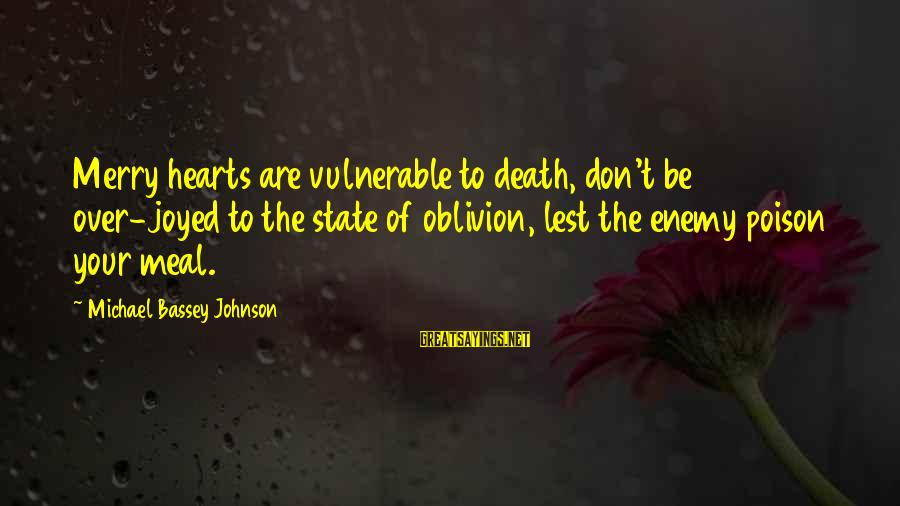Your Haters Sayings By Michael Bassey Johnson: Merry hearts are vulnerable to death, don't be over-joyed to the state of oblivion, lest