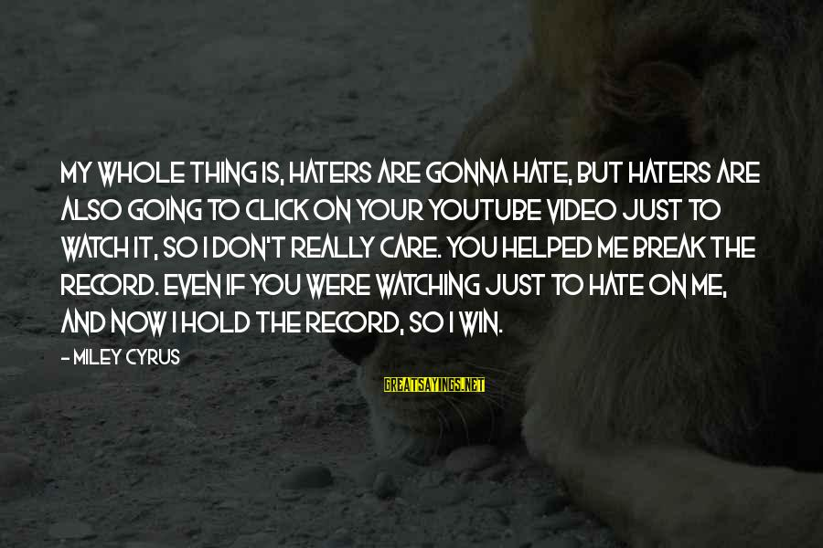 Your Haters Sayings By Miley Cyrus: My whole thing is, haters are gonna hate, but haters are also going to click