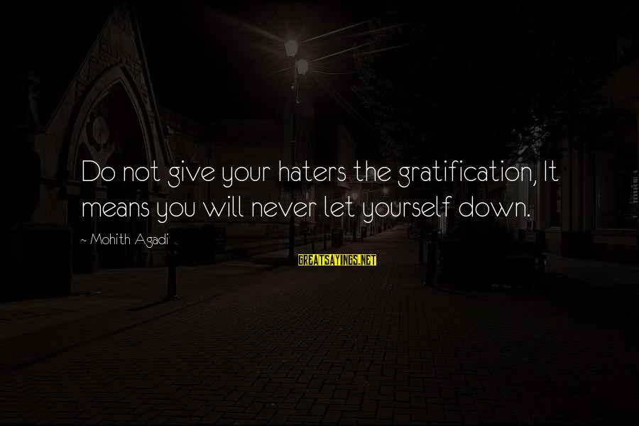 Your Haters Sayings By Mohith Agadi: Do not give your haters the gratification, It means you will never let yourself down.
