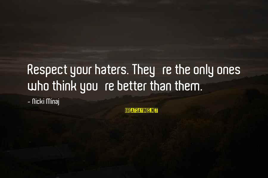 Your Haters Sayings By Nicki Minaj: Respect your haters. They're the only ones who think you're better than them.