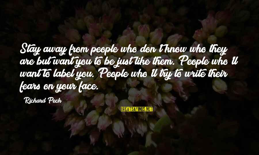 Your Haters Sayings By Richard Peck: Stay away from people who don't know who they are but want you to be