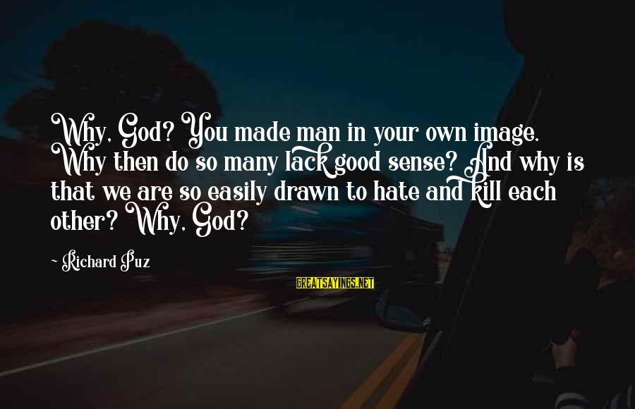 Your Haters Sayings By Richard Puz: Why, God? You made man in your own image. Why then do so many lack