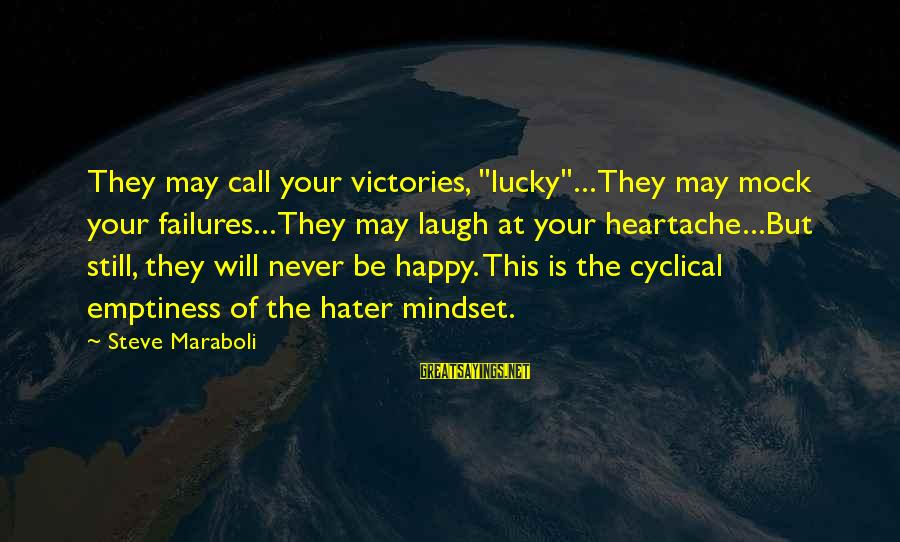 """Your Haters Sayings By Steve Maraboli: They may call your victories, """"lucky""""...They may mock your failures...They may laugh at your heartache...But"""